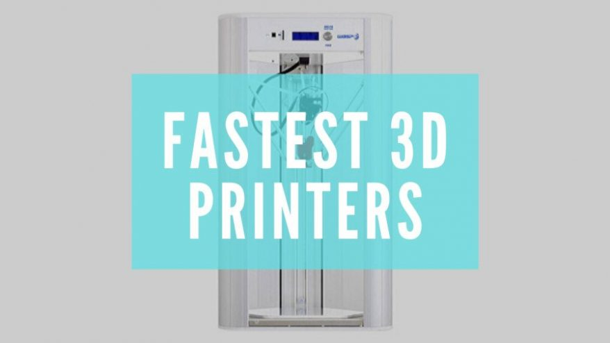 fastest 3d printer fast printing guide