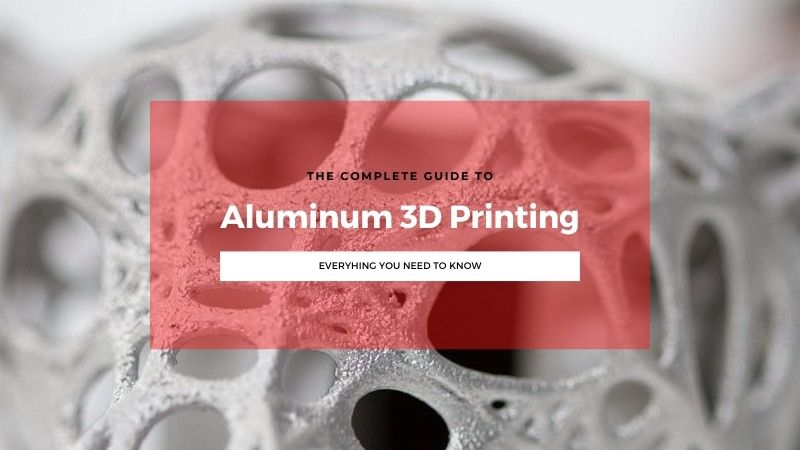 The Complete Aluminum 3D Printing Guide