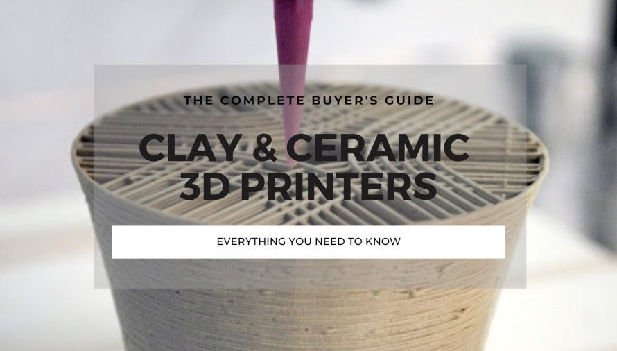 The Complete Clay & Ceramic 3D Printer Buyer's Guide