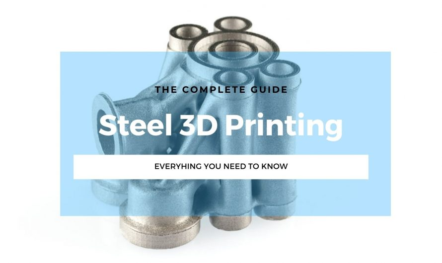 Steel 3D Printing: Everything You Need To Know