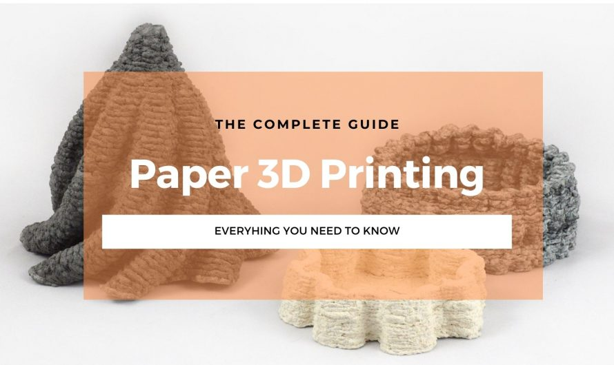 Paper 3D Printing: The Complete Guide