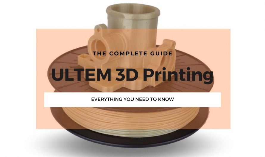 ULTEM 3D Printing Filament (PEI): All You Need to Know