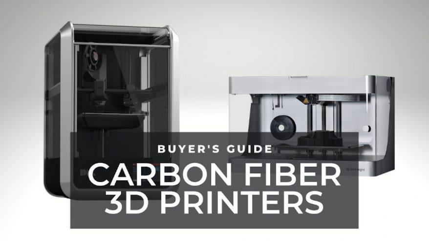carbon fiber 3d printer buyer's guide